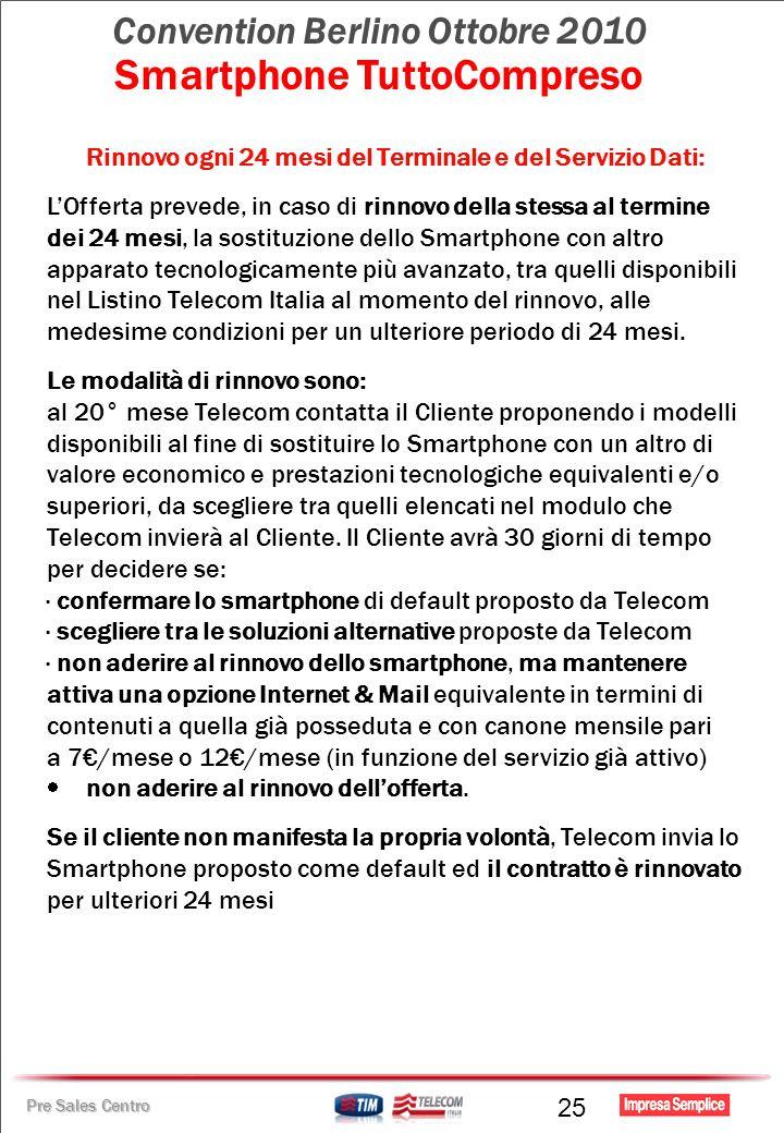 Pre Sales Centro Convention Berlino Ottobre 2010 Smartphone TuttoCompreso Rinnovo ogni 24 mesi del Terminale e del Servizio Dati: LOfferta prevede, in