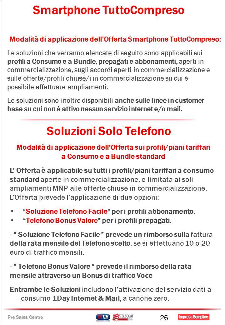 Pre Sales Centro Smartphone TuttoCompreso Modalità di applicazione dellOfferta Smartphone TuttoCompreso: Le soluzioni che verranno elencate di seguito