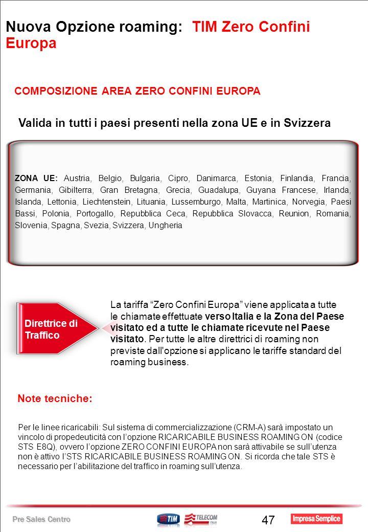 Pre Sales Centro 47 ZONA UE: Austria, Belgio, Bulgaria, Cipro, Danimarca, Estonia, Finlandia, Francia, Germania, Gibilterra, Gran Bretagna, Grecia, Gu