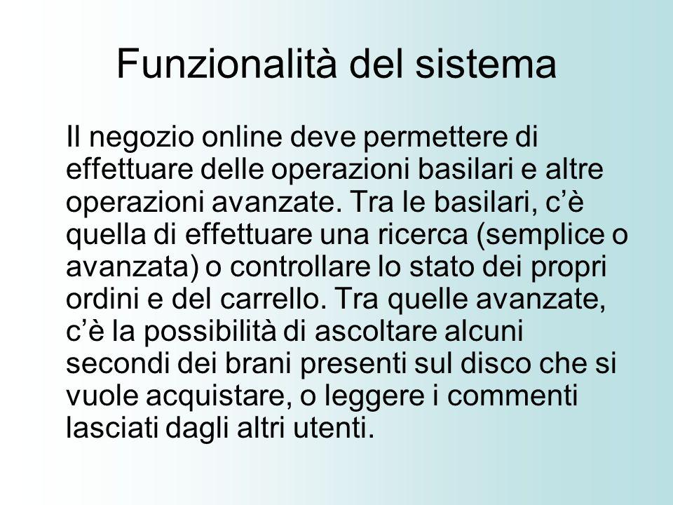 Funzionalità del sistema Il negozio online deve permettere di effettuare delle operazioni basilari e altre operazioni avanzate.