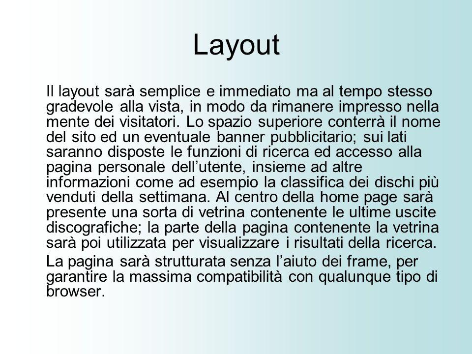 Layout Il layout sarà semplice e immediato ma al tempo stesso gradevole alla vista, in modo da rimanere impresso nella mente dei visitatori.
