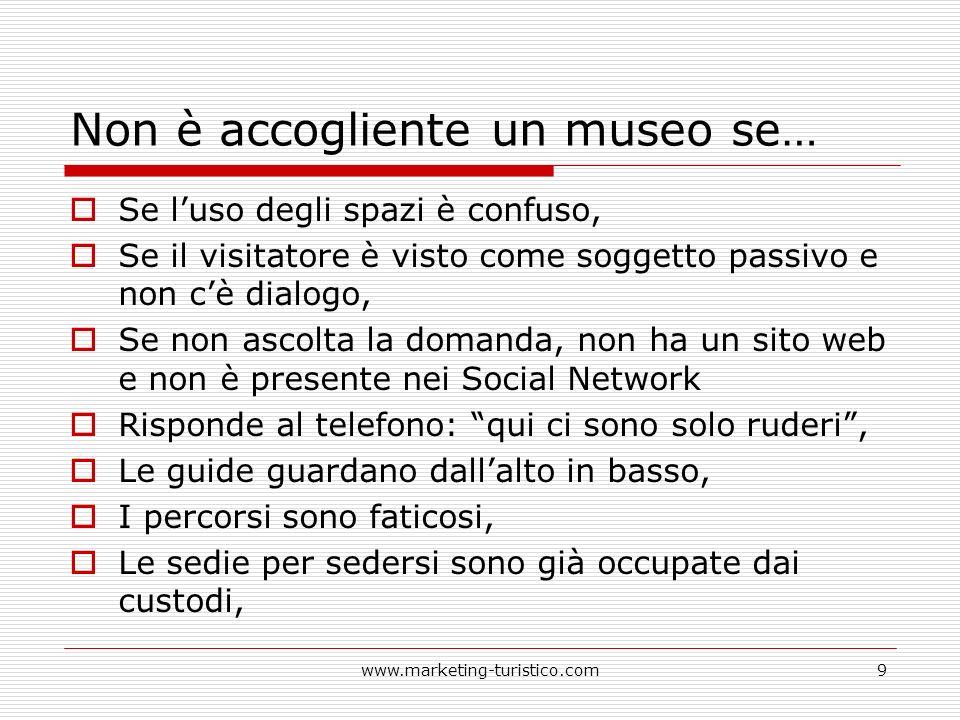 Non è accogliente un museo se… Se luso degli spazi è confuso, Se il visitatore è visto come soggetto passivo e non cè dialogo, Se non ascolta la doman