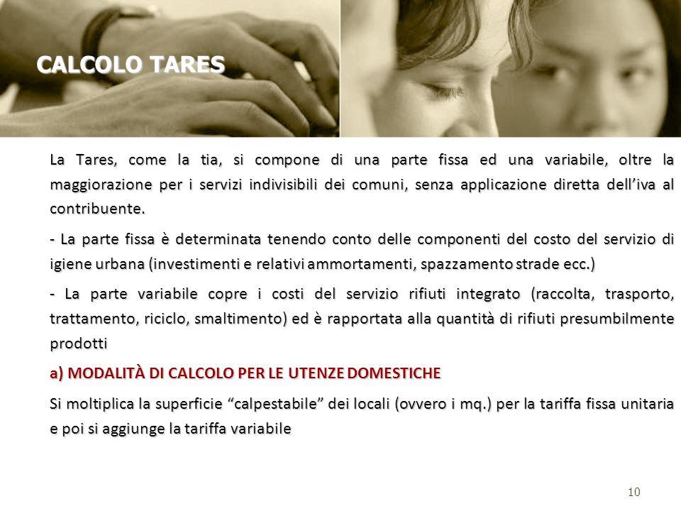 La Tares, come la tia, si compone di una parte fissa ed una variabile, oltre la maggiorazione per i servizi indivisibili dei comuni, senza applicazione diretta delliva al contribuente.