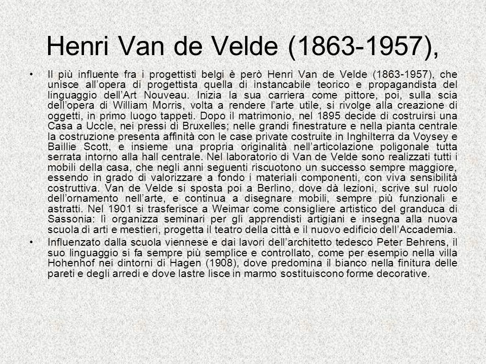 Henri Van de Velde (1863-1957), Il più influente fra i progettisti belgi è però Henri Van de Velde (1863-1957), che unisce allopera di progettista que