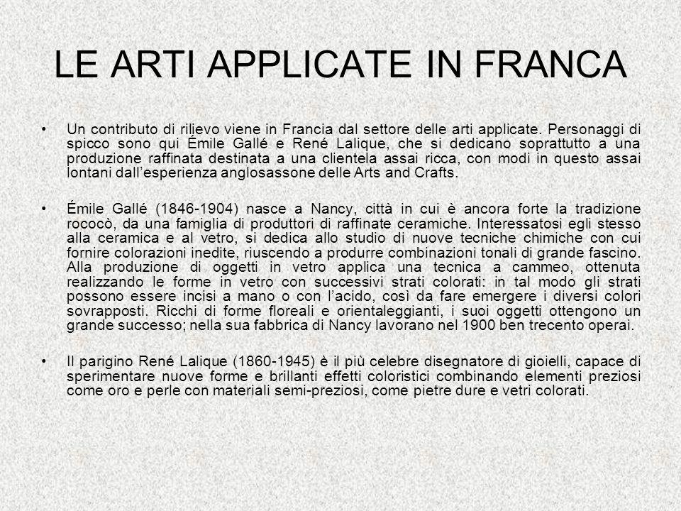 LE ARTI APPLICATE IN FRANCA Un contributo di rilievo viene in Francia dal settore delle arti applicate. Personaggi di spicco sono qui Émile Gallé e Re