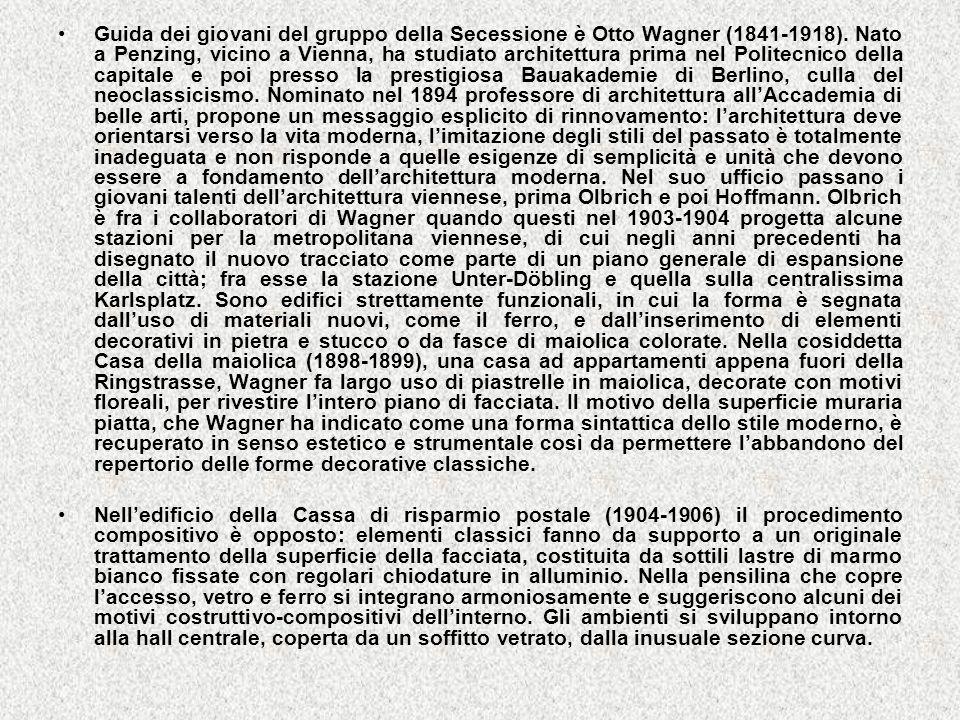 Guida dei giovani del gruppo della Secessione è Otto Wagner (1841-1918). Nato a Penzing, vicino a Vienna, ha studiato architettura prima nel Politecni