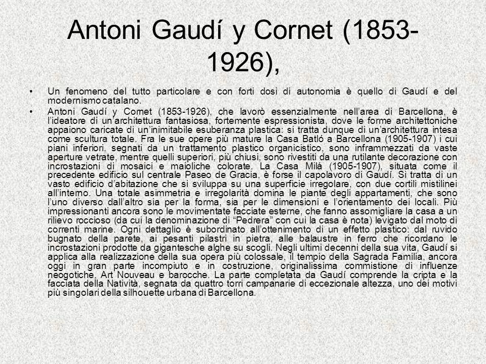 Antoni Gaudí y Cornet (1853- 1926), Un fenomeno del tutto particolare e con forti dosi di autonomia è quello di Gaudí e del modernismo catalano. Anton