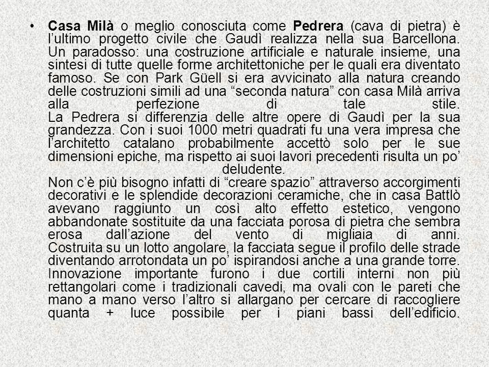 Casa Milà o meglio conosciuta come Pedrera (cava di pietra) è lultimo progetto civile che Gaudì realizza nella sua Barcellona. Un paradosso: una costr