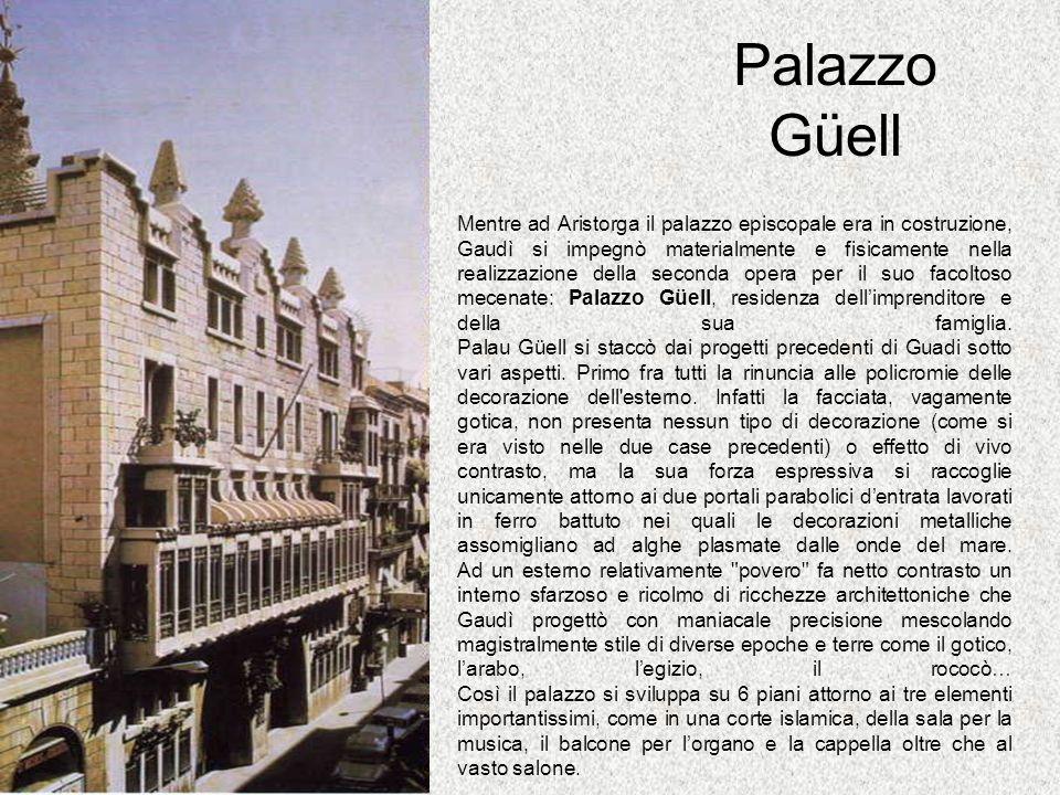 Palazzo Güell Mentre ad Aristorga il palazzo episcopale era in costruzione, Gaudì si impegnò materialmente e fisicamente nella realizzazione della sec