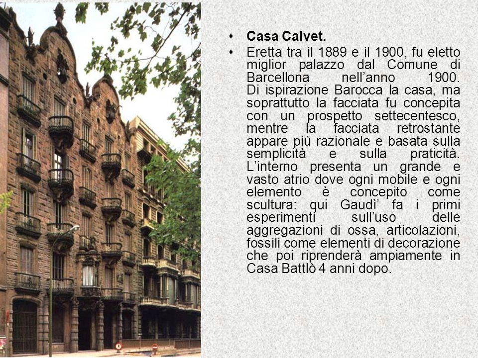 Casa Calvet. Eretta tra il 1889 e il 1900, fu eletto miglior palazzo dal Comune di Barcellona nellanno 1900. Di ispirazione Barocca la casa, ma soprat