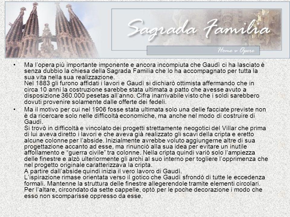 Ma lopera più importante imponente e ancora incompiuta che Gaudì ci ha lasciato è senza dubbio la chiesa della Sagrada Familia che lo ha accompagnato