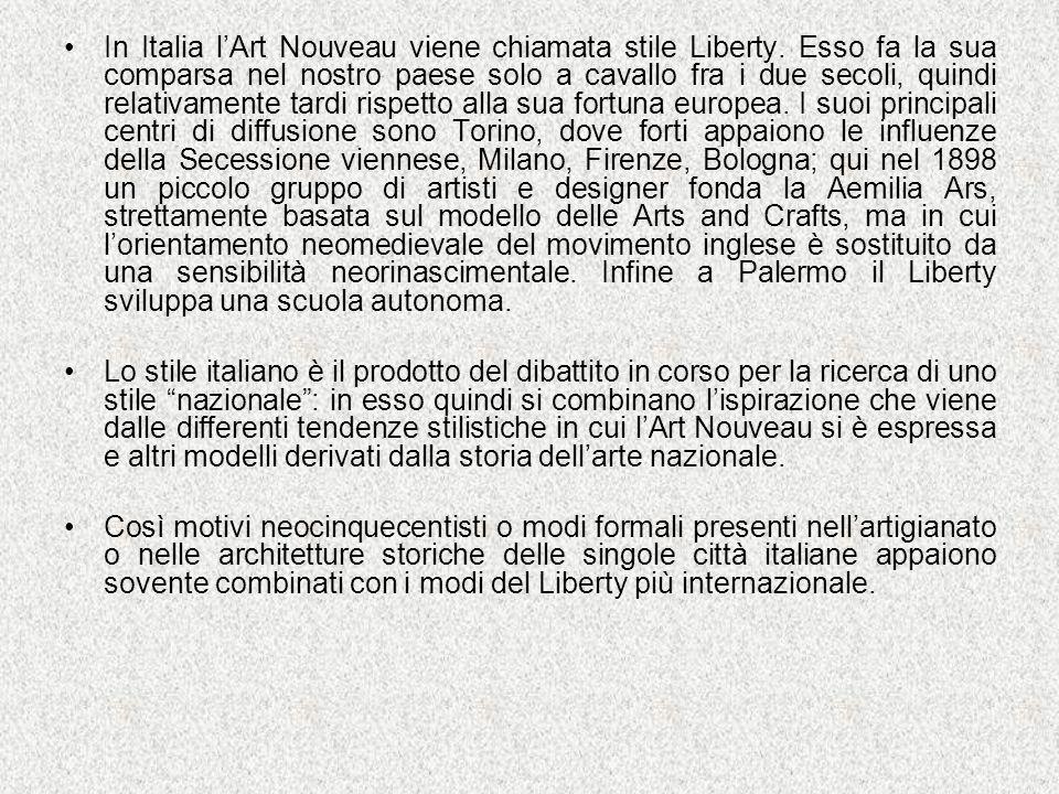 In Italia lArt Nouveau viene chiamata stile Liberty. Esso fa la sua comparsa nel nostro paese solo a cavallo fra i due secoli, quindi relativamente ta