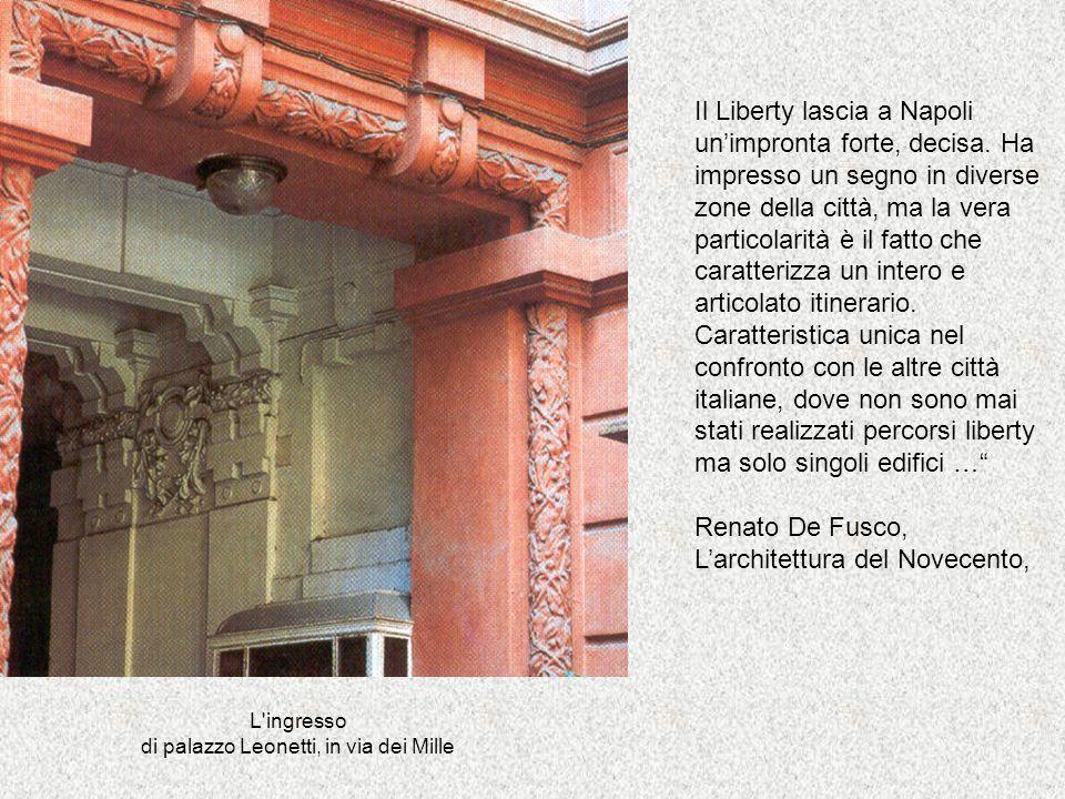 L'ingresso di palazzo Leonetti, in via dei Mille Il Liberty lascia a Napoli unimpronta forte, decisa. Ha impresso un segno in diverse zone della città