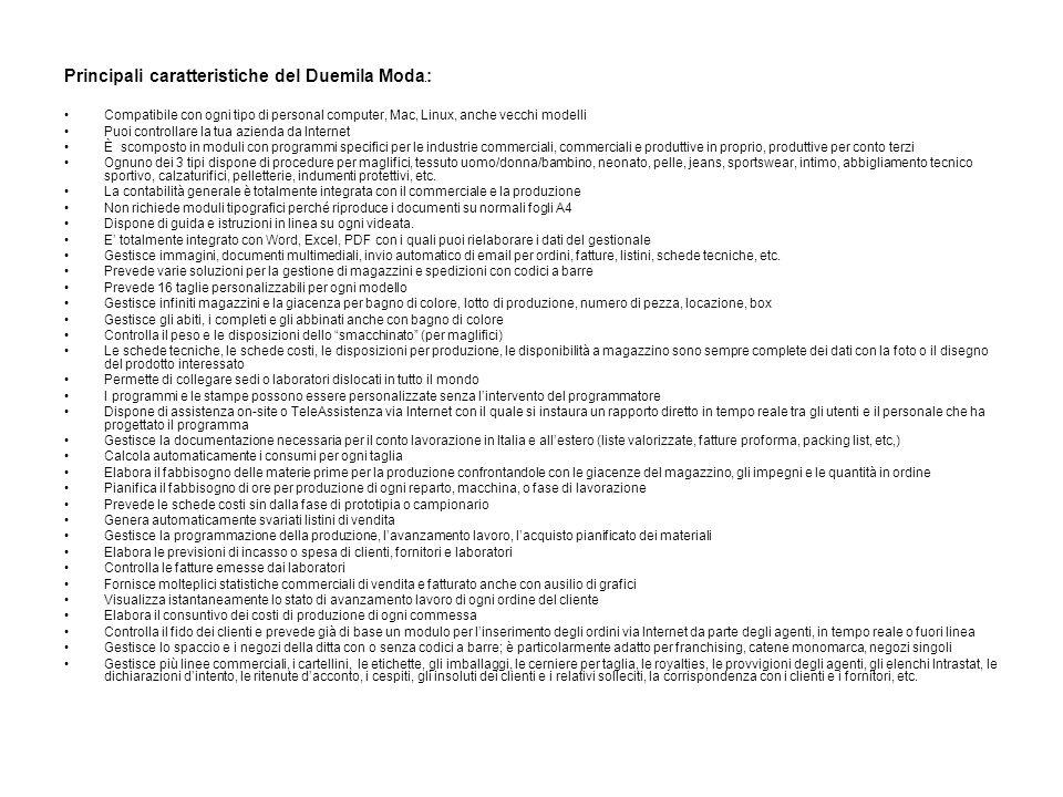 Principali caratteristiche del Duemila Moda ® : Compatibile con ogni tipo di personal computer, Mac, Linux, anche vecchi modelli Puoi controllare la t