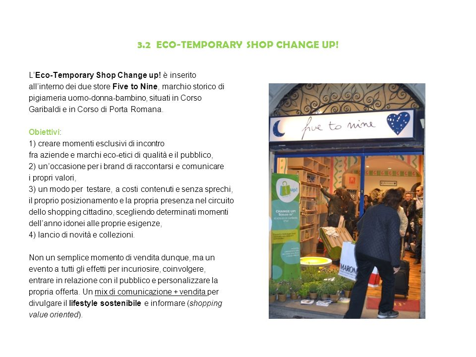 3.2 ECO-TEMPORARY SHOP CHANGE UP! LEco-Temporary Shop Change up! è inserito allinterno dei due store Five to Nine, marchio storico di pigiameria uomo-