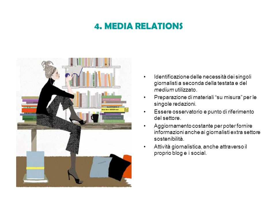 4. MEDIA RELATIONS Identificazione delle necessità dei singoli giornalisti a seconda della testata e del medium utilizzato. Preparazione di materiali