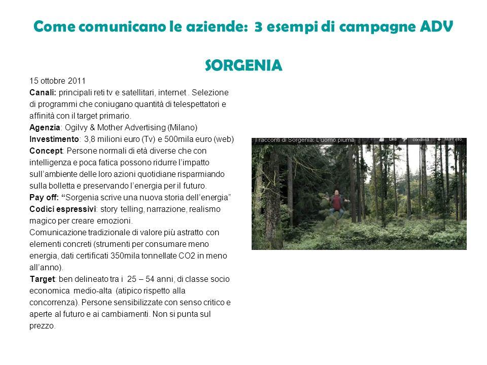 Come comunicano le aziende: 3 esempi di campagne ADV SORGENIA 15 ottobre 2011 Canali: principali reti tv e satellitari, internet. Selezione di program