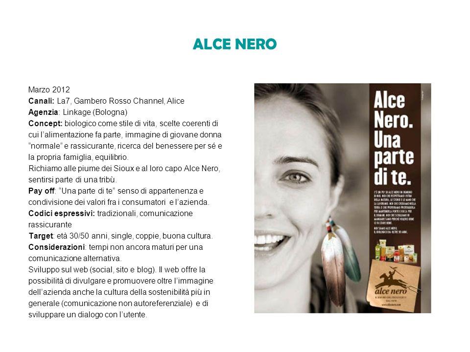 ALCE NERO Marzo 2012 Canali: La7, Gambero Rosso Channel, Alice Agenzia: Linkage (Bologna) Concept: biologico come stile di vita, scelte coerenti di cu