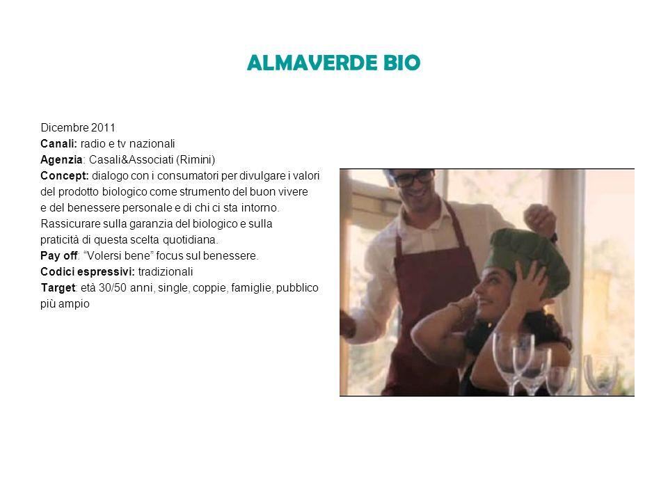 ALMAVERDE BIO Dicembre 2011 Canali: radio e tv nazionali Agenzia: Casali&Associati (Rimini) Concept: dialogo con i consumatori per divulgare i valori del prodotto biologico come strumento del buon vivere e del benessere personale e di chi ci sta intorno.