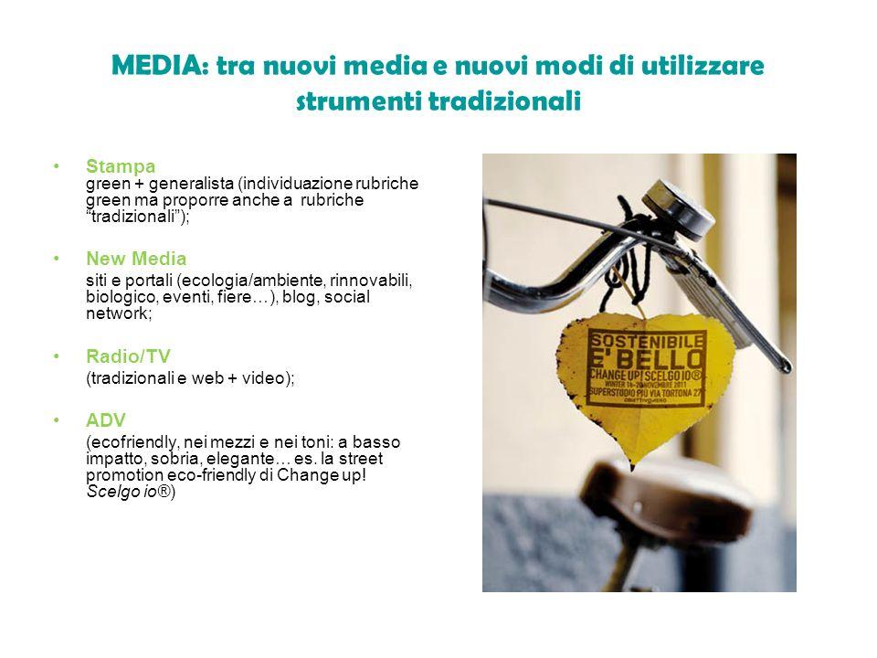 MEDIA: tra nuovi media e nuovi modi di utilizzare strumenti tradizionali Stampa green + generalista (individuazione rubriche green ma proporre anche a