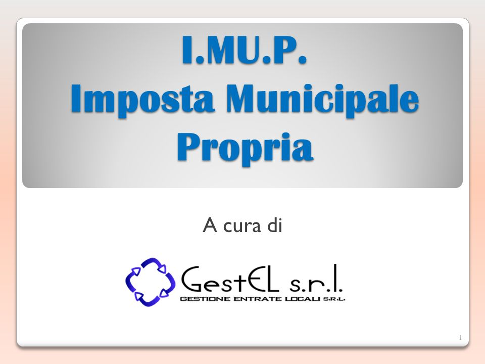 I.MU.P. Imposta Municipale Propria 1 A cura di