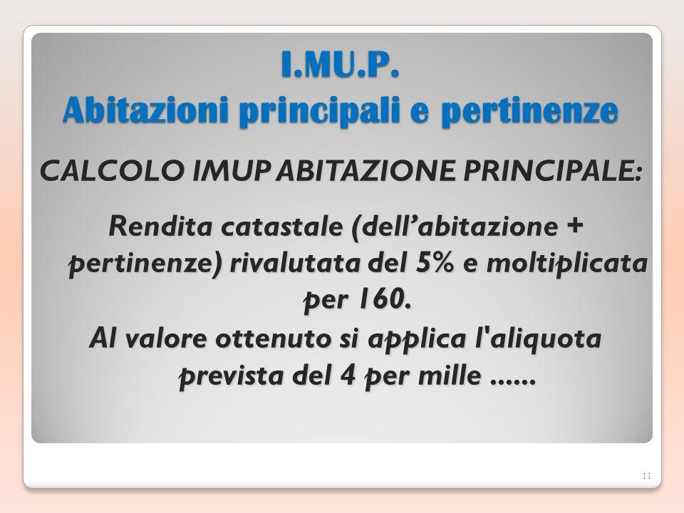 CALCOLO IMUP ABITAZIONE PRINCIPALE: Rendita catastale (dellabitazione + pertinenze) rivalutata del 5% e moltiplicata per 160.