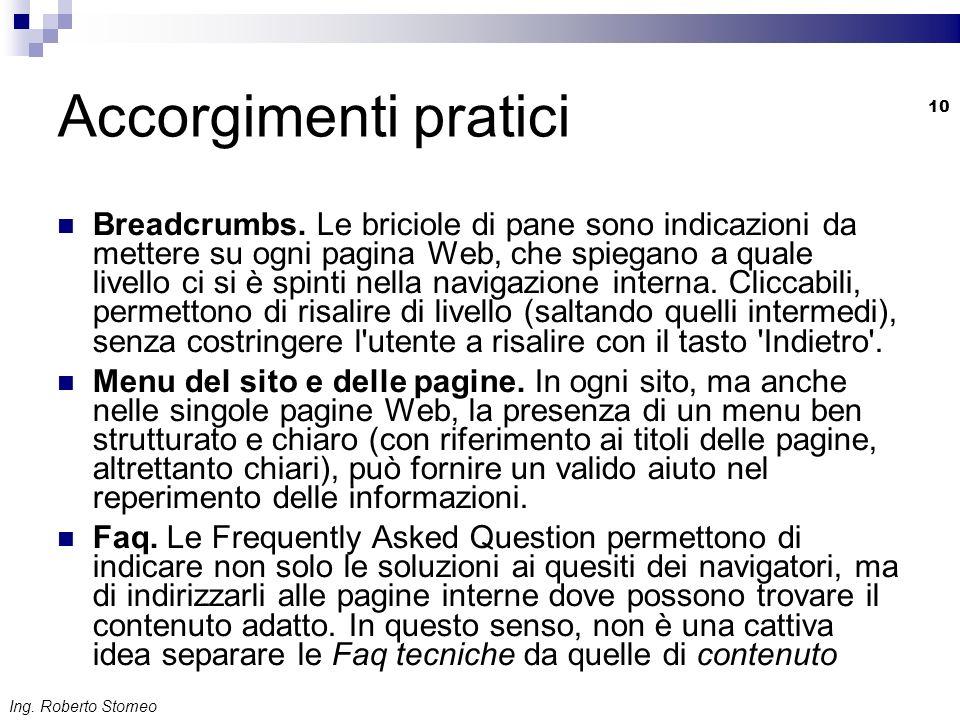 Ing. Roberto Stomeo 10 Accorgimenti pratici Breadcrumbs. Le briciole di pane sono indicazioni da mettere su ogni pagina Web, che spiegano a quale live
