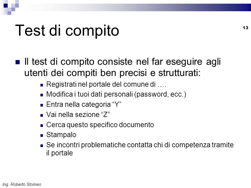 Ing. Roberto Stomeo 13 Test di compito Il test di compito consiste nel far eseguire agli utenti dei compiti ben precisi e strutturati: Registrati nel