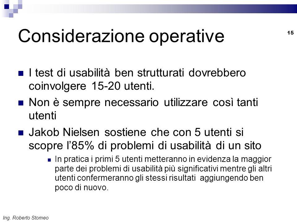 Ing. Roberto Stomeo 15 Considerazione operative I test di usabilità ben strutturati dovrebbero coinvolgere 15-20 utenti. Non è sempre necessario utili