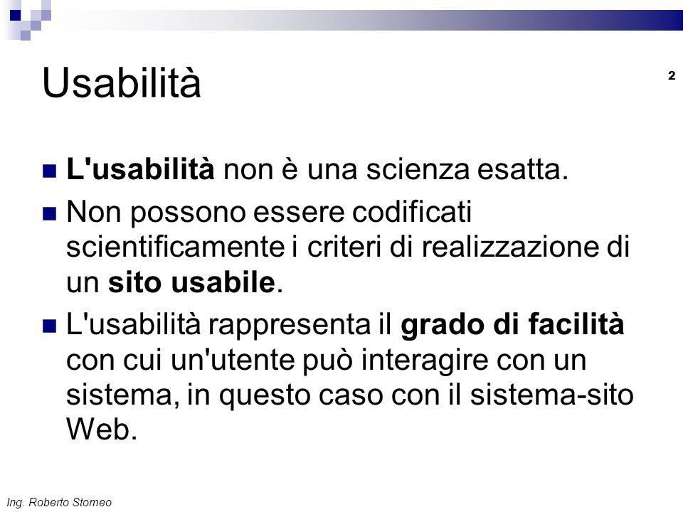 Ing. Roberto Stomeo 2 Usabilità L'usabilità non è una scienza esatta. Non possono essere codificati scientificamente i criteri di realizzazione di un