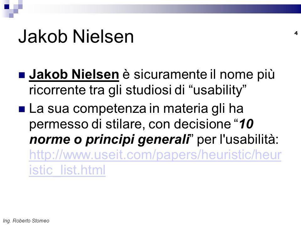 Ing. Roberto Stomeo 4 Jakob Nielsen Jakob Nielsen è sicuramente il nome più ricorrente tra gli studiosi di usability La sua competenza in materia gli