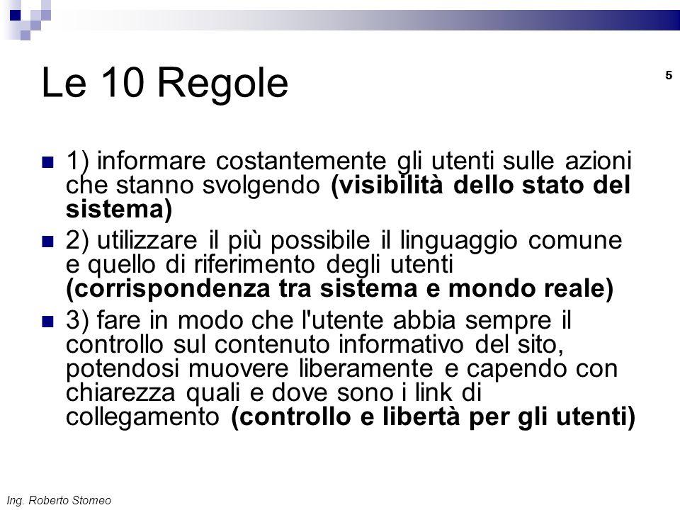 Ing. Roberto Stomeo 5 Le 10 Regole 1) informare costantemente gli utenti sulle azioni che stanno svolgendo (visibilità dello stato del sistema) 2) uti