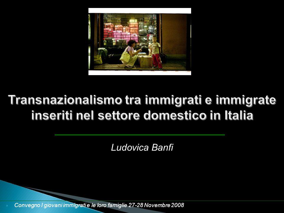 Transnazionalismo tra immigrati e immigrate inseriti nel settore domestico in Italia Convegno I giovani immigrati e le loro famiglie 27-28 Novembre 20