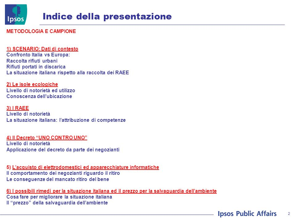 2 Indice della presentazione METODOLOGIA E CAMPIONE 1) SCENARIO: Dati di contesto Confronto Italia vs Europa: Raccolta rifiuti urbani Rifiuti portati