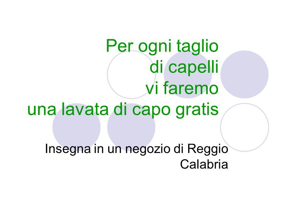 Per ogni taglio di capelli vi faremo una lavata di capo gratis Insegna in un negozio di Reggio Calabria