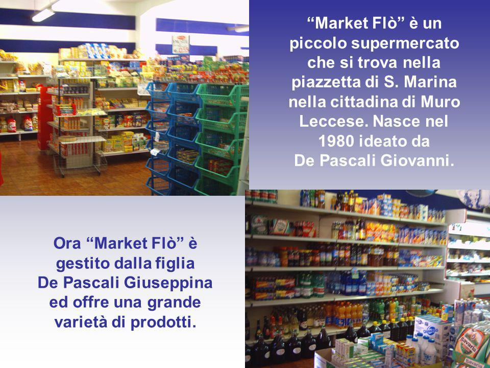 Market Flò è un piccolo supermercato che si trova nella piazzetta di S. Marina nella cittadina di Muro Leccese. Nasce nel 1980 ideato da De Pascali Gi
