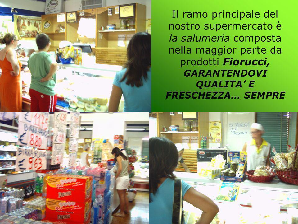 Il ramo principale del nostro supermercato è la salumeria composta nella maggior parte da prodotti Fiorucci, GARANTENDOVI QUALITA E FRESCHEZZA… SEMPRE