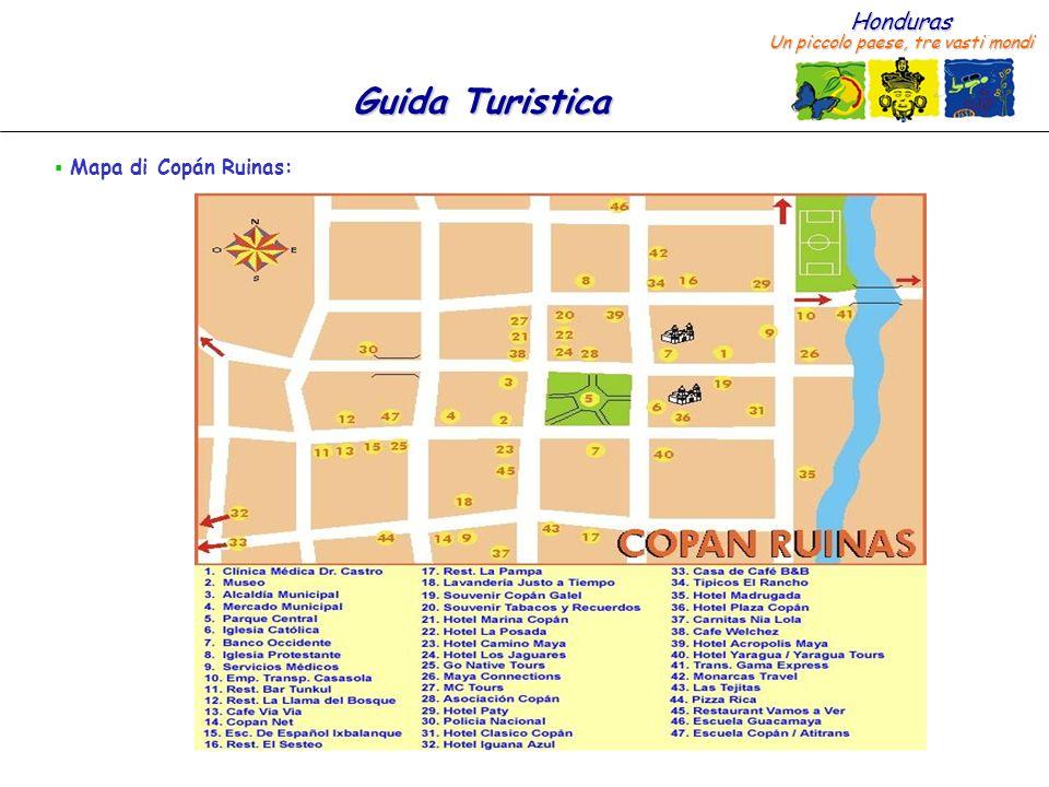 Honduras Un piccolo paese, tre vasti mondi Guida Turistica Shopping a Copán Ruinas: – Artigianato in legno: di grande bellezza e geniunamente honduregni, molti di questi articoli sono prodotti in Valle de Angeles, un paese pittoresco vicino a Tegucigalpa.