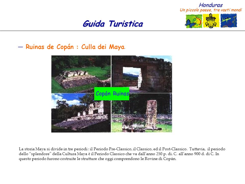 Honduras Un piccolo paese, tre vasti mondi Guida Turistica Il Parco Archeologico attuale consiste nelle seguenti zone: 1.Il Gruppo Principale che include La Gran Plaza (La Gran Piazza) e LAcropolis.