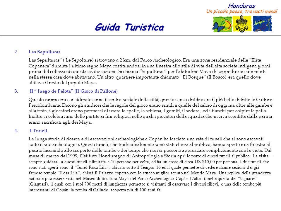 Honduras Un piccolo paese, tre vasti mondi Guida Turistica 2.Las Sepulturas Las Sepulturas ( Le Sepolture) si trovano a 2 km.