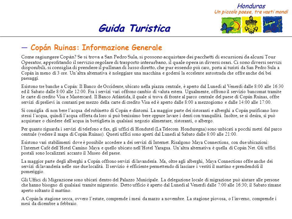 Honduras Un piccolo paese, tre vasti mondi Guida Turistica Copán Ruinas: Informazione Generale Come ragiungere Copán.