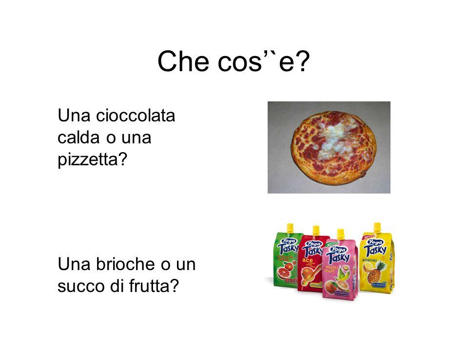 Che cos`e? Una cioccolata calda o una pizzetta? Una brioche o un succo di frutta?