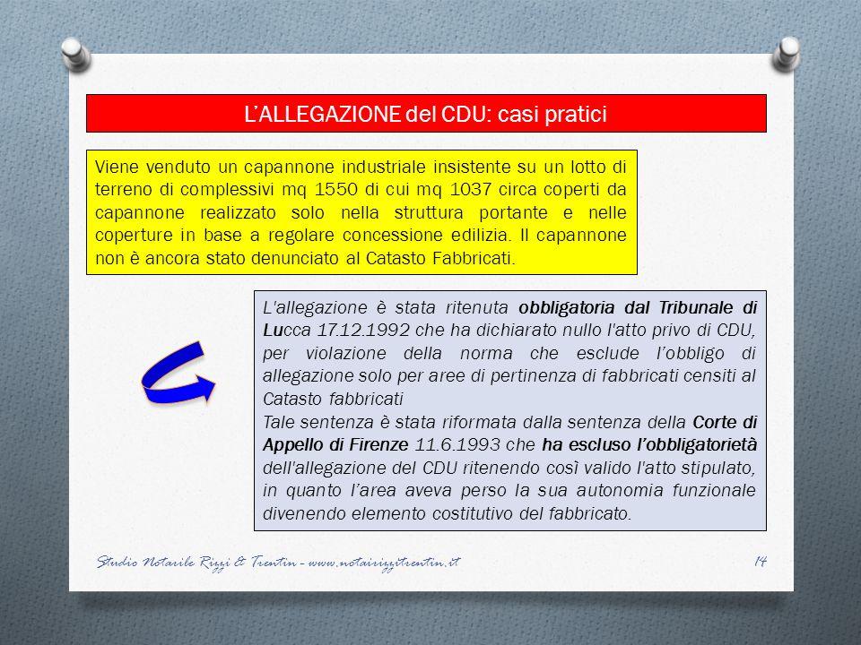 14 LALLEGAZIONE del CDU: casi pratici Studio Notarile Rizzi & Trentin - www.notairizzitrentin.it L'allegazione è stata ritenuta obbligatoria dal Tribu