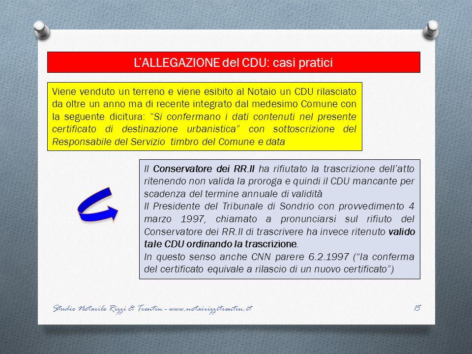 15 LALLEGAZIONE del CDU: casi pratici Studio Notarile Rizzi & Trentin - www.notairizzitrentin.it Il Conservatore dei RR.II ha rifiutato la trascrizion