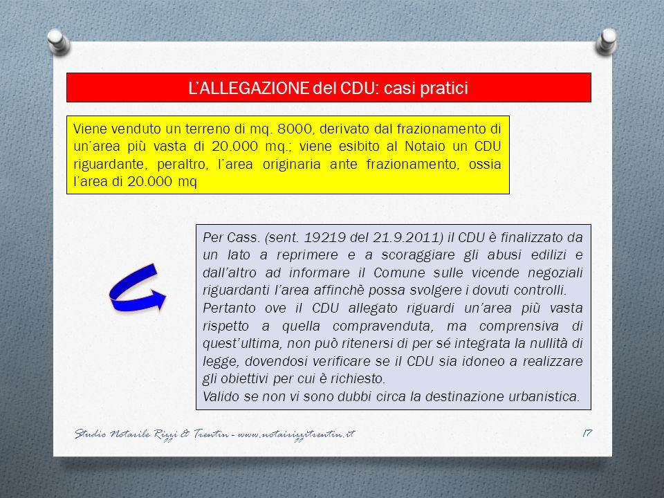 17 LALLEGAZIONE del CDU: casi pratici Studio Notarile Rizzi & Trentin - www.notairizzitrentin.it Per Cass. (sent. 19219 del 21.9.2011) il CDU è finali