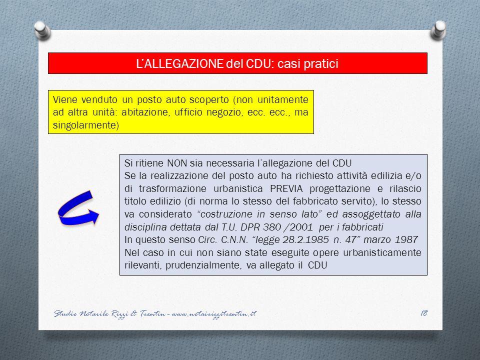 18 LALLEGAZIONE del CDU: casi pratici Studio Notarile Rizzi & Trentin - www.notairizzitrentin.it Si ritiene NON sia necessaria lallegazione del CDU Se
