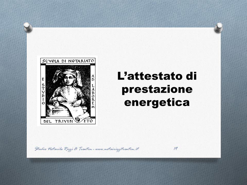 Lattestato di prestazione energetica 19 Studio Notarile Rizzi & Trentin - www.notairizzitrentin.it