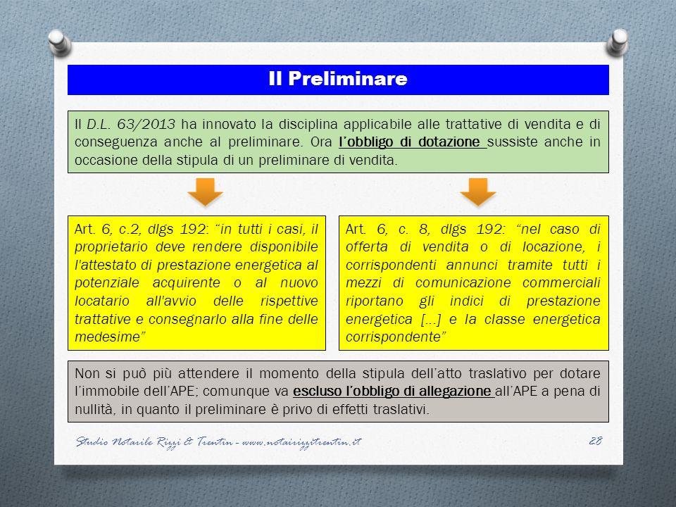 28 Il Preliminare Il D.L. 63/2013 ha innovato la disciplina applicabile alle trattative di vendita e di conseguenza anche al preliminare. Ora lobbligo