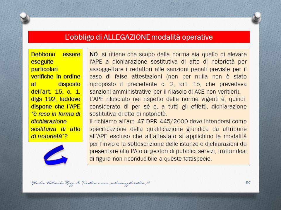 35 Lobbligo di ALLEGAZIONE modalità operative Studio Notarile Rizzi & Trentin - www.notairizzitrentin.it NO. si ritiene che scopo della norma sia quel