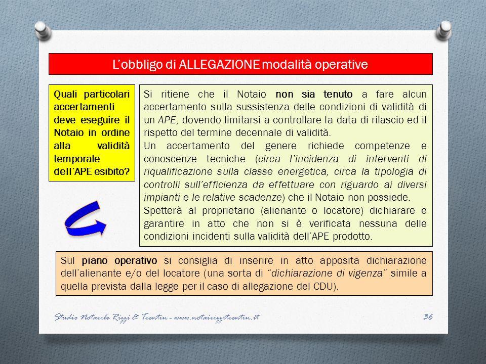 36 Lobbligo di ALLEGAZIONE modalità operative Studio Notarile Rizzi & Trentin - www.notairizzitrentin.it Si ritiene che il Notaio non sia tenuto a far